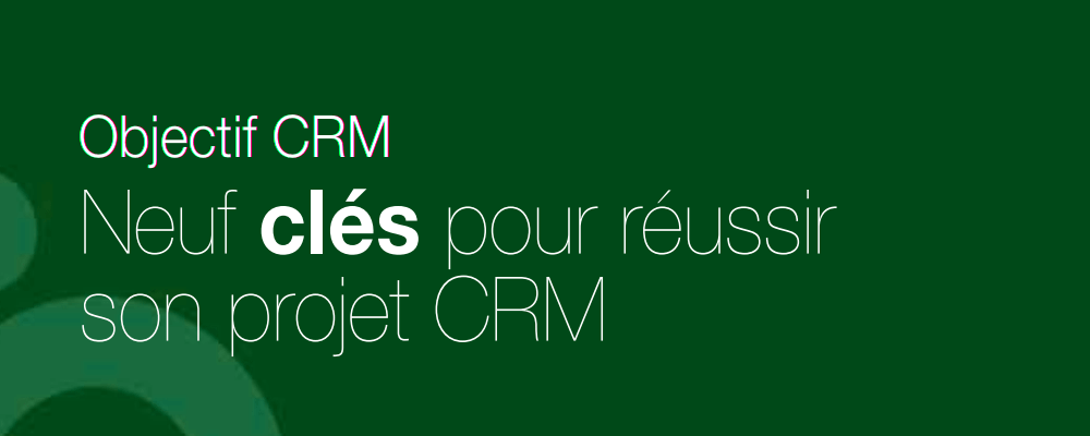 Neuf clés pour réussir son projet CRM