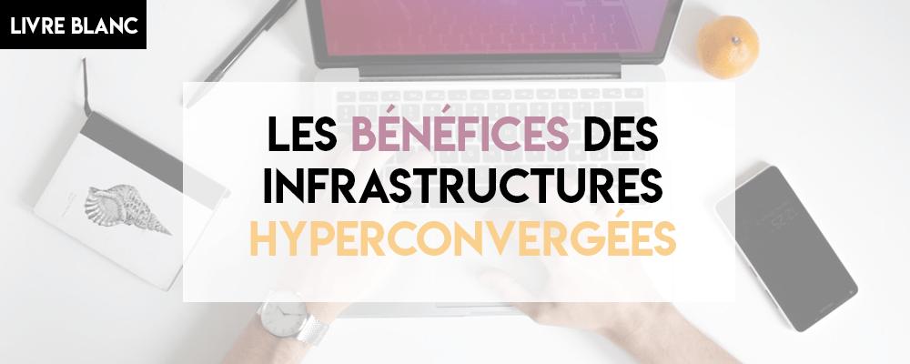 Les bénéfices des infrastructures hyperconvergées