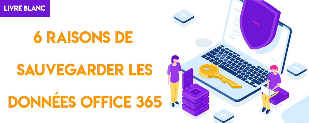 Livre Blanc : 6 raisons de sauvegarder les données Office 365