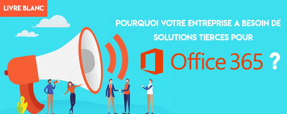Livre Blanc : Pourquoi votre entreprise a besoin de solutions tierces pour Office 365