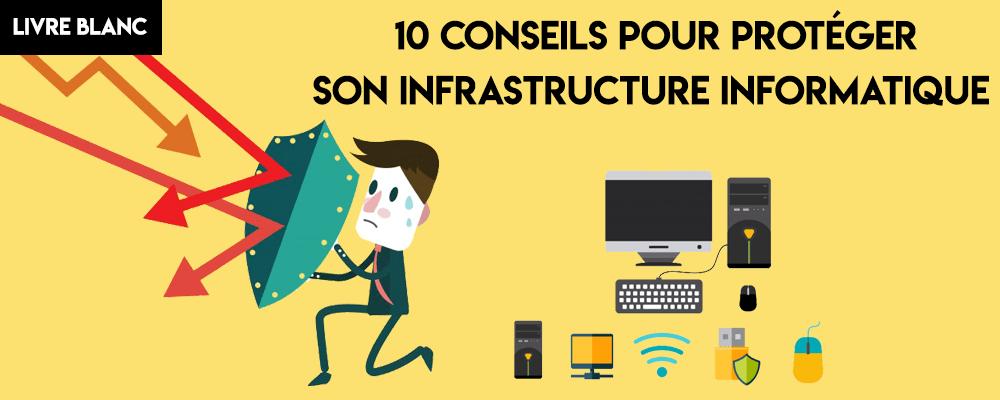 Livre Blanc : 10 conseils pour protéger son infrastructure informatique