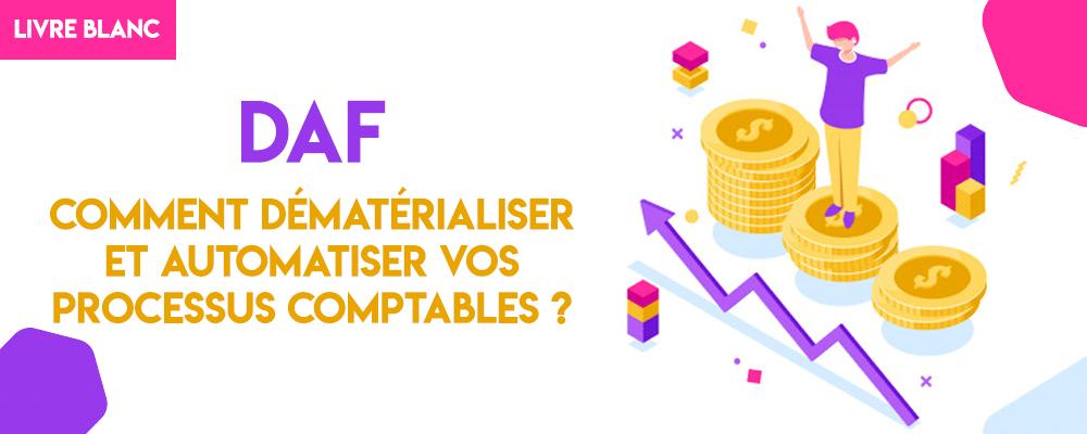 Livre Blanc : DAF, Comment dématérialiser et automatiser vos processus comptables ?