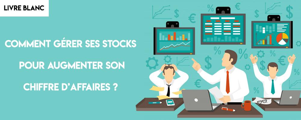 Livre Blanc : Comment gérer ses stocks pour augmenter son chiffre d'affaires ?