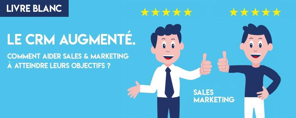Livre Blanc : Le CRM augmenté. Comment aider sales & marketing à atteindre leurs objectifs ?